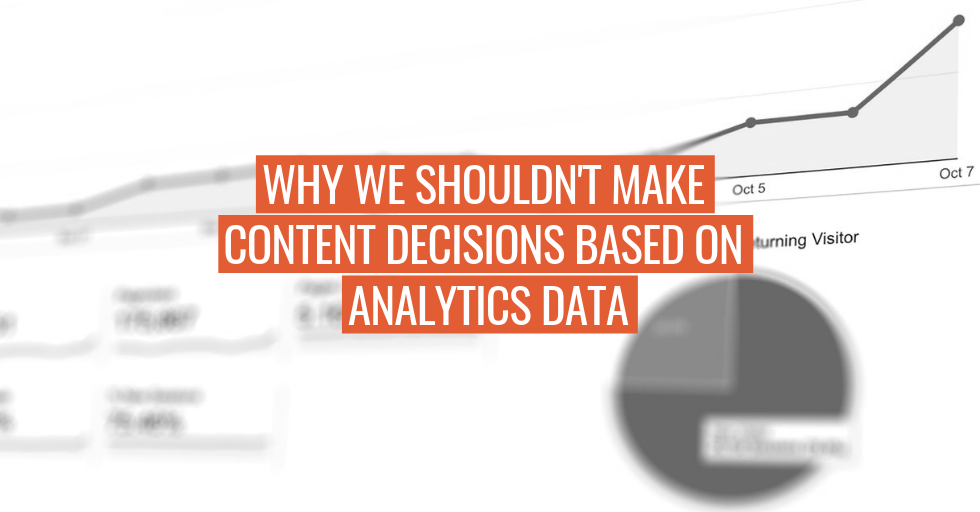 "A line chart and pie chart, with text, ""Why we shouldn't make content decisions based on analytics data."""
