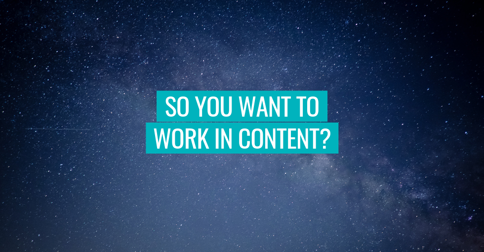 """A starry sky, with the text, """"So you want to work in content?"""""""