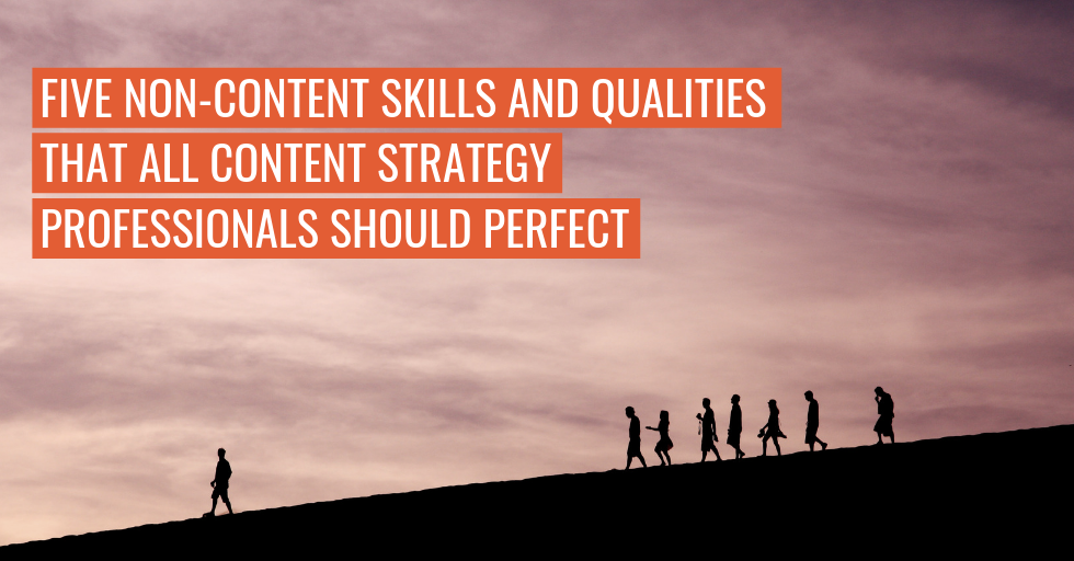 "The outline of several individuals walking down a slope, with the sunset in the background. Text reads, ""Five non-content skills and qualities that all content strategy professionals should perfect."""