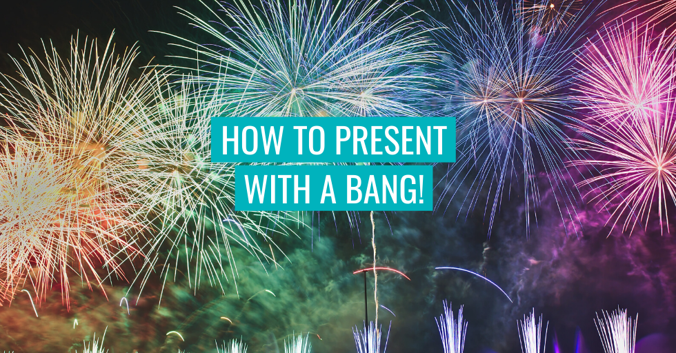 "Fireworks in the background. Text reads ""How to present with a bang!"""