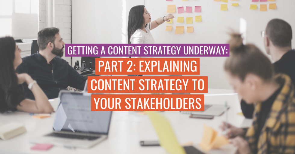 "A person presenting to a meeting. Text reads ""Getting a content strategy underway: Part 2: Explaining content strategy to your stakeholders""."