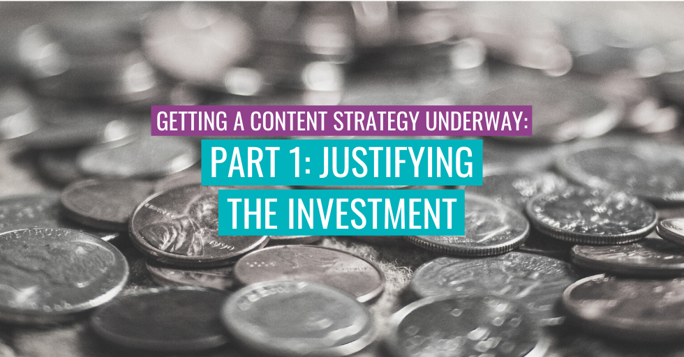 "Coins in the background. Text reads ""Getting a content strategy underway: Part 1: Justifying the investment"