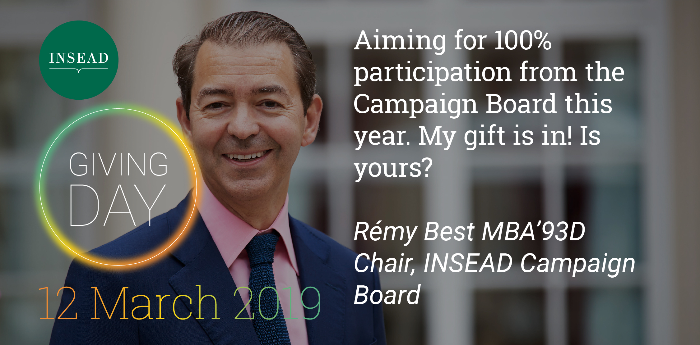 """Remy Best, Chair of INSEAD Campaign Board. Text reads """"Aiming for 100% participation from the Campaign Board this year. My gift is in! Is yours?""""."""