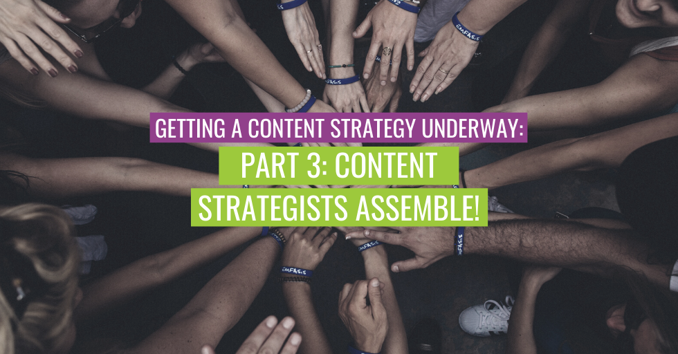 "A group handshake. Text reads ""Getting a content strategy underway (part 3): Content strategists assemble!"""