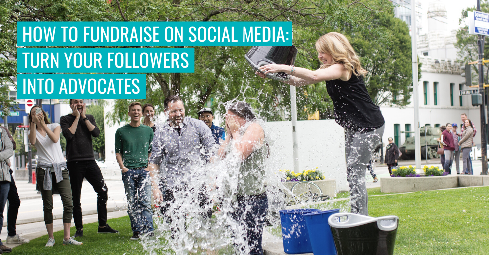 "Someone pouring a bucket of water over another. Text reads ""How to fundraise on social media - turn your followers into advocates""."