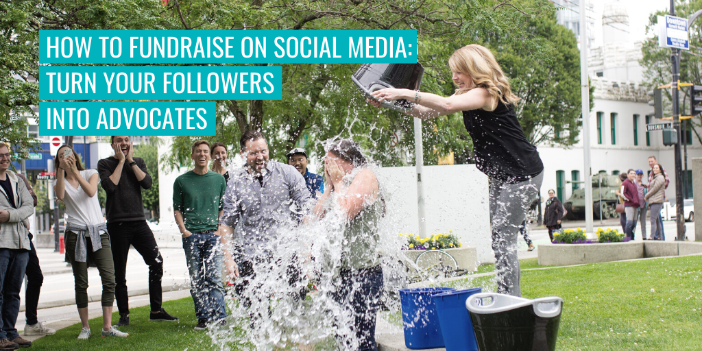 """Someone pouring a bucket of water over another. Text reads """"How to fundraise on social media - turn your followers into advocates""""."""