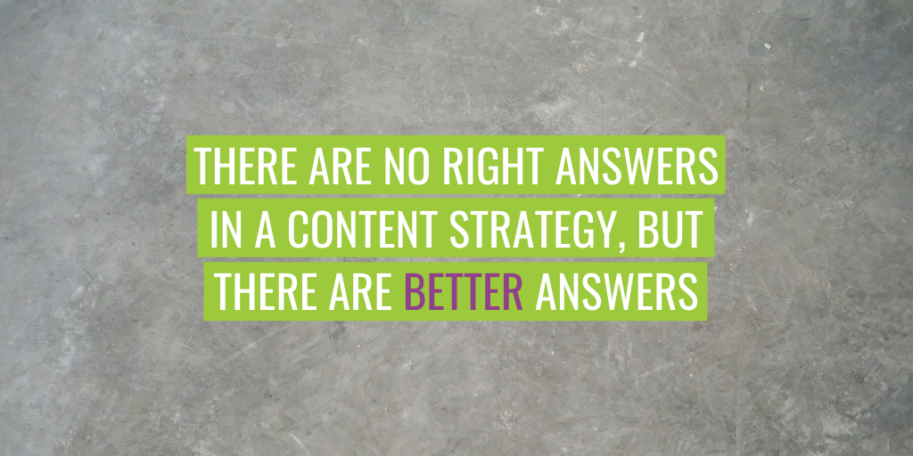 """Text reads """"There are no right answers in content strategy, but there are better answers""""."""