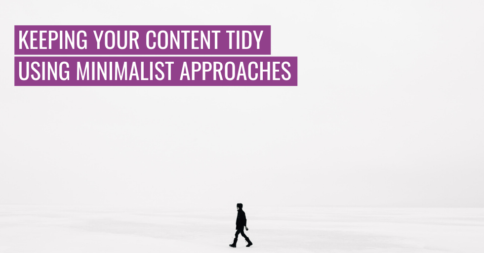 "A person on their own. Text reads ""Keeping your content tidy using minimalist approaches""."