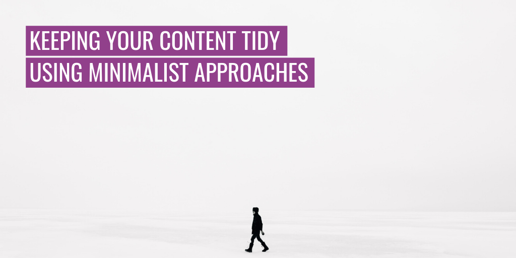 """A person on their own. Text reads """"Keeping your content tidy using minimalist approaches""""."""