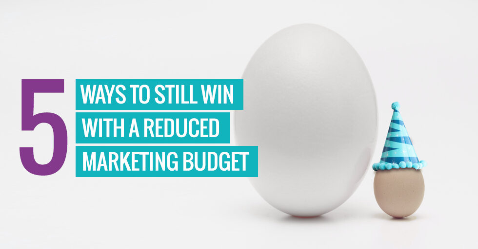"A smaller egg next to a large egg. Text reads ""5 ways to win with a reduced marketing budget""."