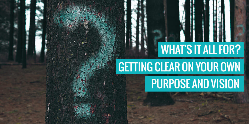 "A question mark painted onto a tree. Text reads ""What's it all for? Getting clear on your own purpose and vision""."