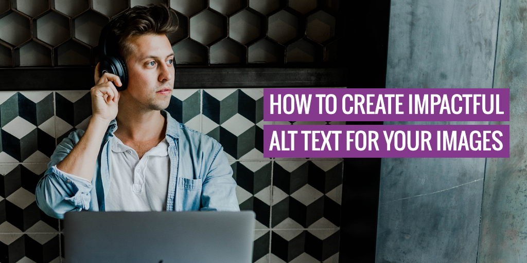 "A person with headphones. Text reads ""How to create impactful alt text for your images""."