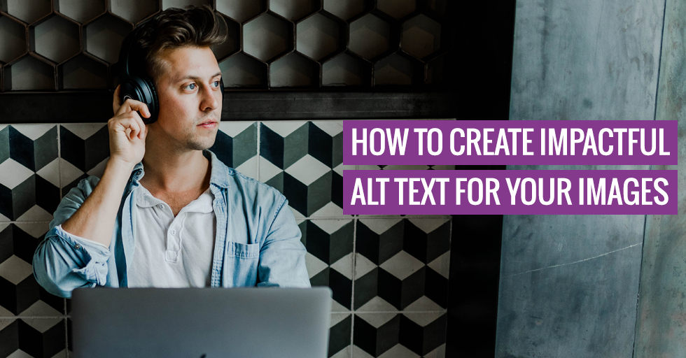 """A person with headphones. Text reads """"How to create impactful alt text for your images""""."""