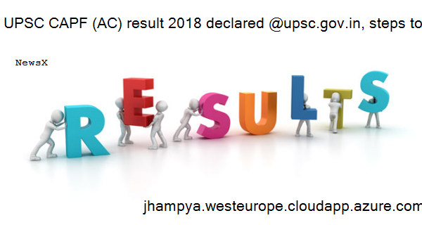 UPSC CAPF (AC) result 2018 declared @upsc.gov.in, steps to check score card 3