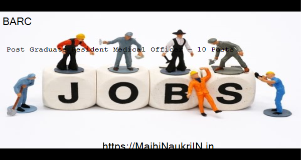 BARC vacancy for Post Graduate Resident Medical Officer – 10 Posts, Recruitment 2020 2