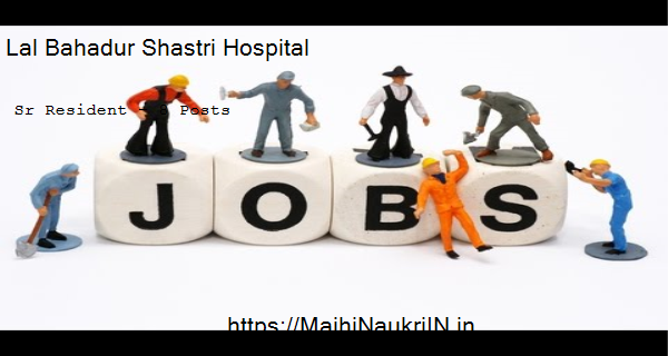 Lal Bahadur Shastri Hospital vacancy for Sr Resident – 8 Posts, Recruitment 2020 5