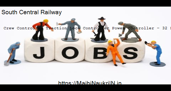 South Central Railway vacancy for Crew Controller Traction Loco Controller Power Controller – 32 Posts, Recruitment 2020 5