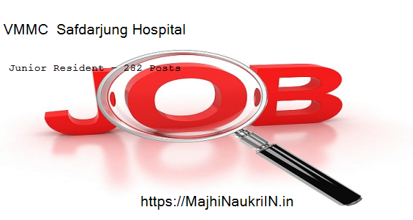 VMMC  Safdarjung Hospital vacancy for Junior Resident – 282 Posts, Recruitment 2020 5