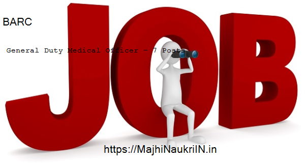 BARC vacancy for General Duty Medical Officer – 7 Posts, Recruitment 2020 1
