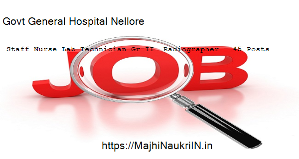 Govt General Hospital Nellore vacancy for Staff Nurse Lab Technician Gr-II  Radiographer – 45 Posts, Recruitment 2020 2
