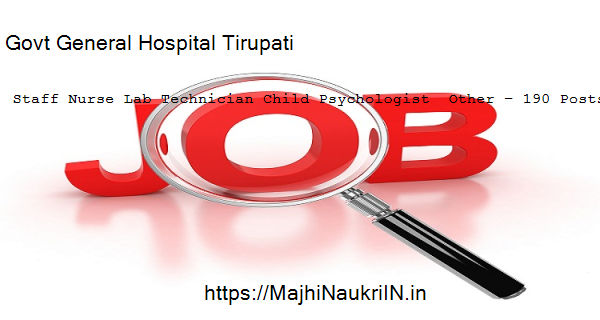 Govt General Hospital Tirupati vacancy for Staff Nurse Lab Technician Child Psychologist  Other – 190 Posts, Recruitment 2020 1