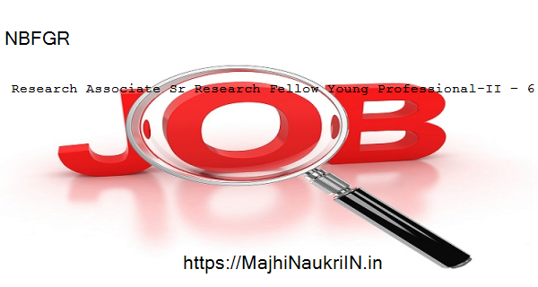NBFGR vacancy for Research Associate Sr Research Fellow Young Professional-II – 6 Posts, Recruitment 2020 1