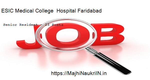 ESIC Medical College  Hospital Faridabad vacancy for Senior Resident – 23 Posts, Recruitment 2020 4