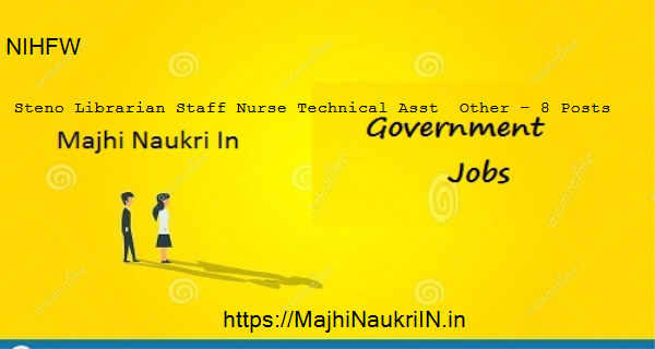 NIHFW vacancy for Steno Librarian Staff Nurse Technical Asst  Other – 8 Posts, Recruitment 2020 46