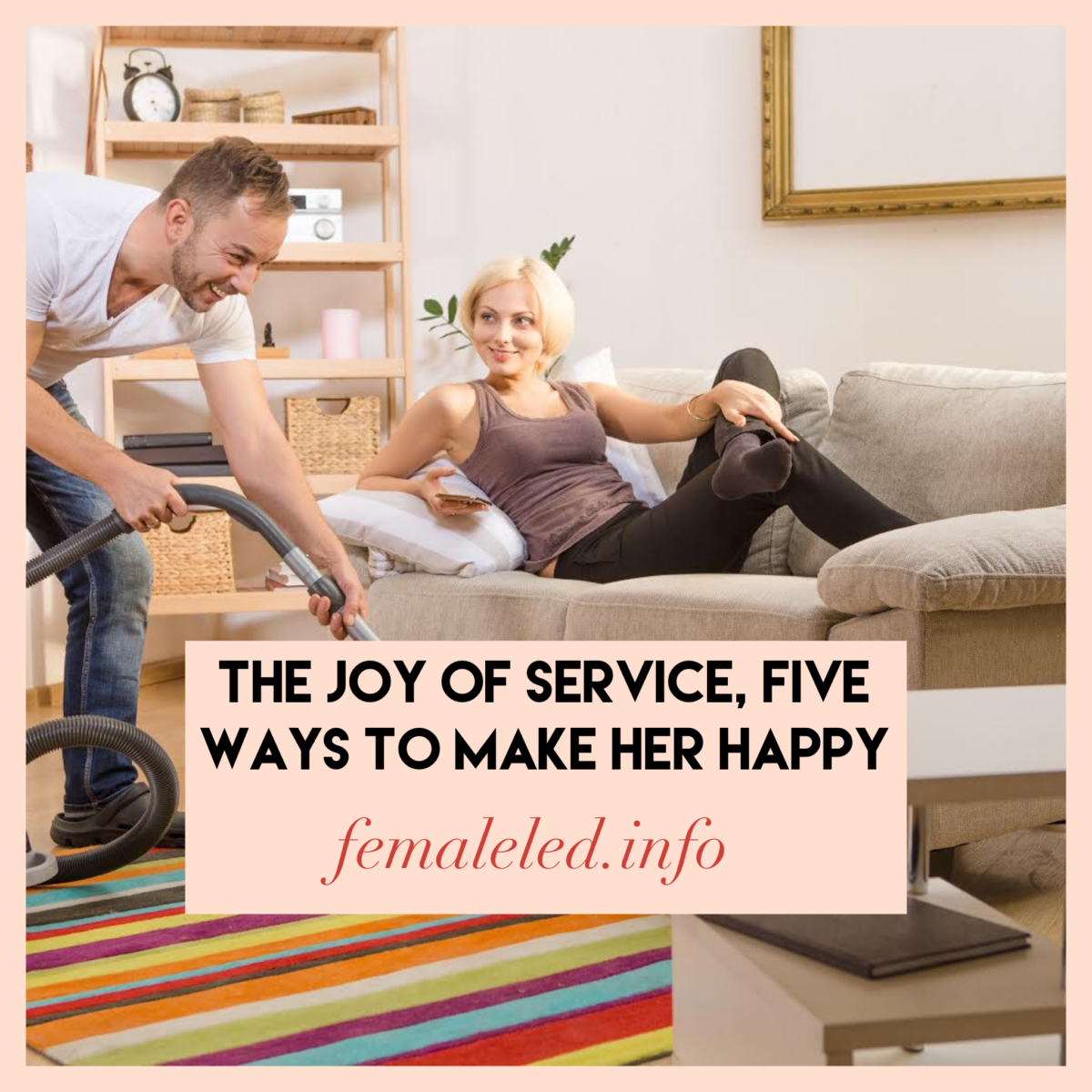 The joy of service, five ways to make the woman in your life happy