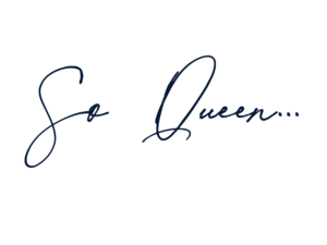 So Queen...