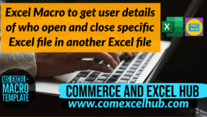 Excel Macro to get user details of who open and close specific Excel file in another Excel file