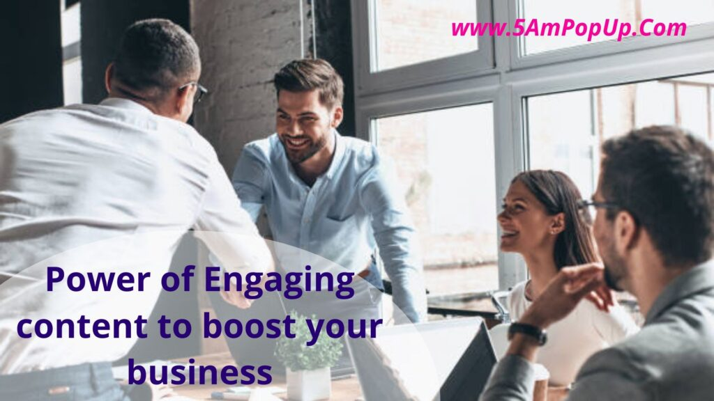 Power Of Engaging Content To Boost Your Business