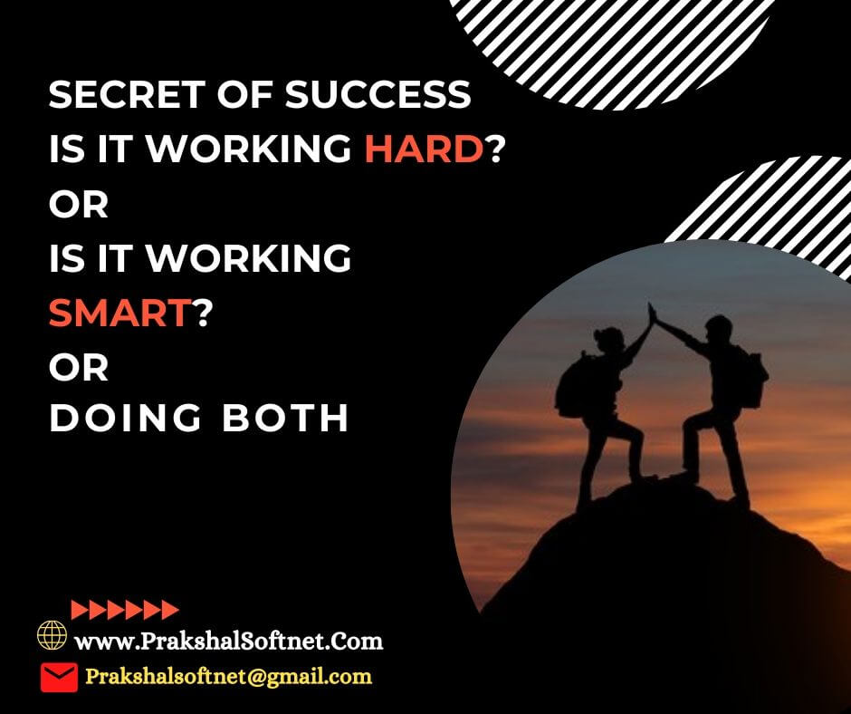 Secret Of Success – Is it Working Hard Or Working Smart Or Both? The harder you work, the luckier you get And Smart work pays best, Trust it. Know How and Why
