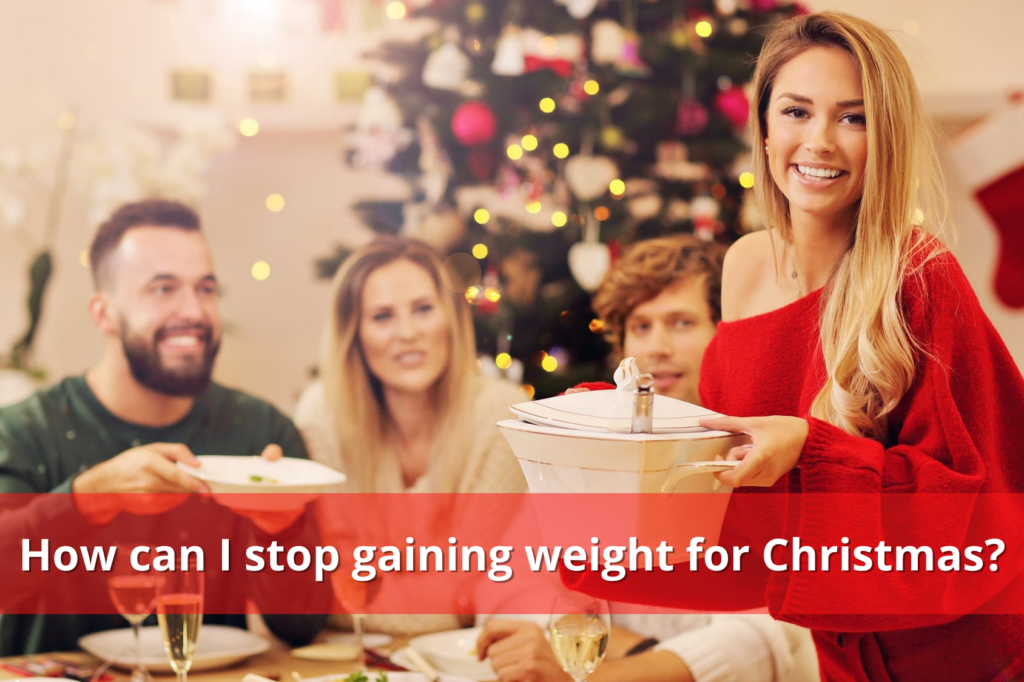 How can I stop gaining weight for Christmas?