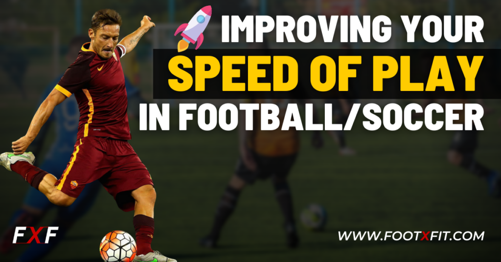 how to improve your speed of play in football/soccer