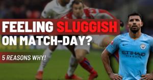 5 reasons why you're feeling sluggish on match-day