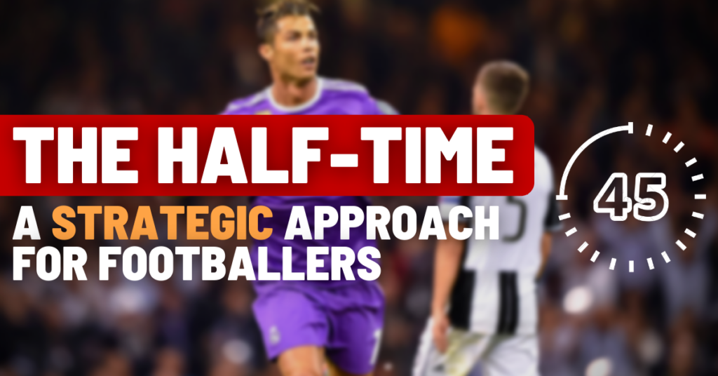 the half time: a strategic approach for footballers