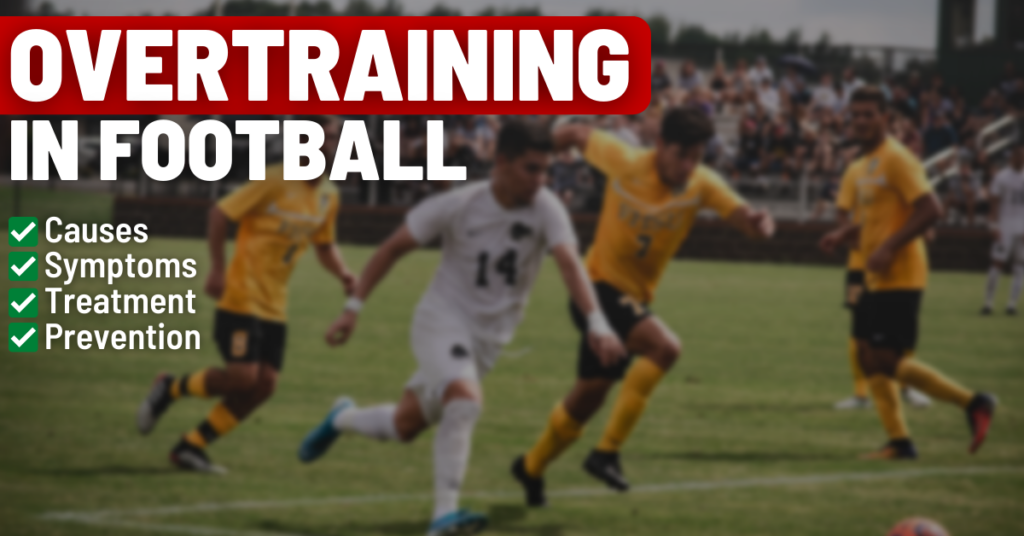 overtraining in football: causes, symptoms, treatment, prevention