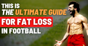 this is the ultimate guide for fat loss in football