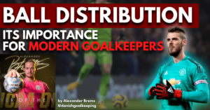 ball distribution - its importance for modern goalkeepers