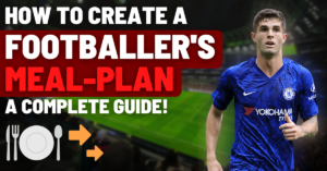 this is how to create a footballer's meal-plan | a complete guide