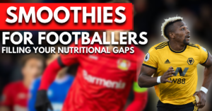 smoothies for footballers | this is how you can fill your nutritional gaps