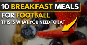 10 breakfast meals for football | this is what you need to eat