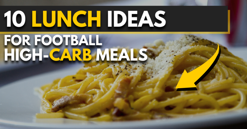 10 lunch ideas for football | meals high in carbohydrates