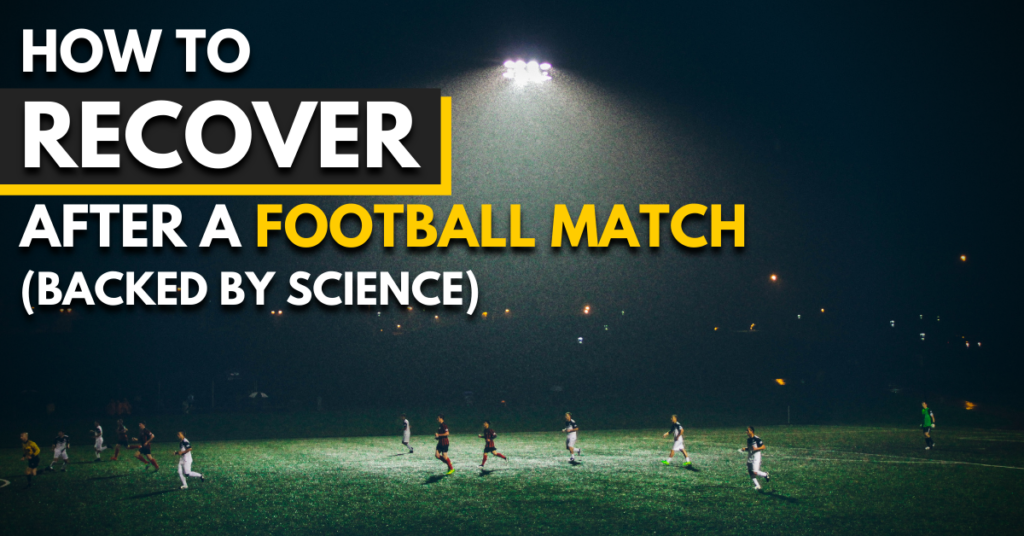 how to recover after a football match | backed by science