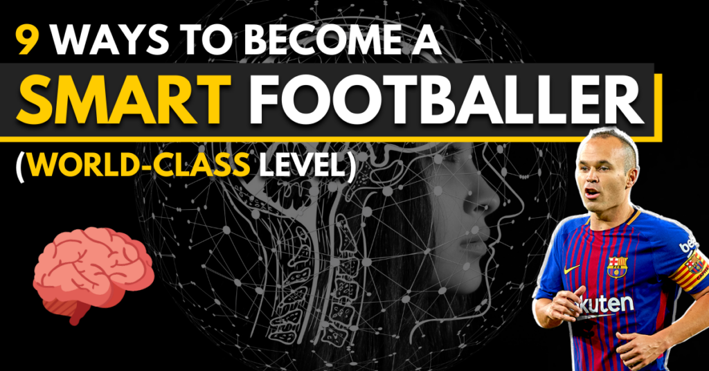 9 ways to become a smart football player - world class level
