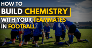 how to build chemistry with your teammates in football