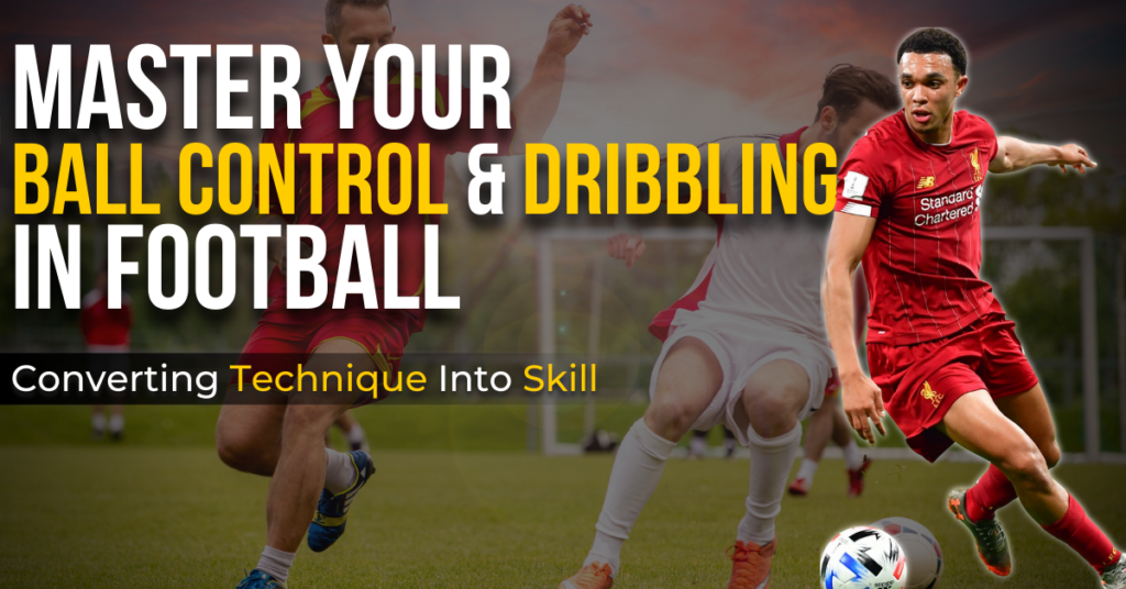 master your ball control & dribbling skills in football
