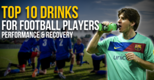 TOP 10 DRINKS FOR FOOTBALL PLAYERS | PERFORMANCE & RECOVERY