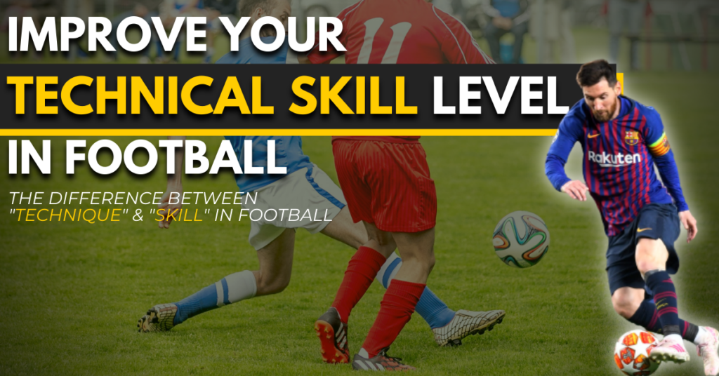 improve your technical skill level in football